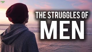 THE STRUGGLES MEN GO THROUGH EVERYDAY!