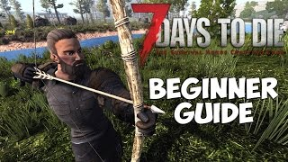7 Days To Die Beginners Guide | Starting out - Day 1 Basics | Starter Guide - Tips and Tricks