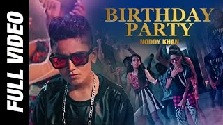 Birthday Party | Noddy Khan | Youngest Indian Rapper | Official Video | 2017