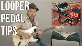Looper Pedal Tips - Useful Practice Tips for Guitar