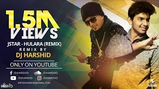 Hulara - J Star || Remix || DJ Harshid