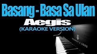 BASANG-BASA SA ULAN - Aegis (KARAOKE VERSION)