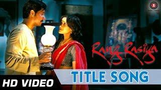 Rang Rasiya Title Song HD | Rang Rasiya | Randeep Hooda & Nandana Sen
