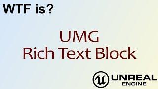 WTF Is? UMG: Rich Text Block Widget in Unreal Engine 4 ( UE4 )
