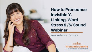 How To Pronounce Invisible Y, Linking, Word Stress & /S/ Sound - English Pronunciation Webinar
