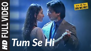 Tum Se Hi Full Song | Jab We Met | Shahid Kapoor