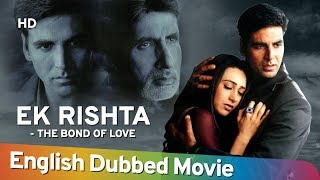 Ek Rishtaa -The Bond Of Love [2014] [HD] Full Movie English Dubbed | Amitabh Bachchan | Akshay Kumar