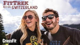 Fit Trek With Brooke Ence and Mat Fraser: Episode 1–Switzerland