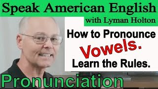 How to Pronounce Vowels, Learn the Rules - Learn American English Pronunciation #81