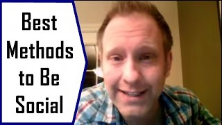 How To Be Social (Best Methods)