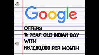 INDIAN 16 YEARS OLD SCHOOL BOY GOT MONTHLY 12 LAKH SALARY FROM GOOGLE  | மாதம் 12 இலட்சம் சம்பளம்