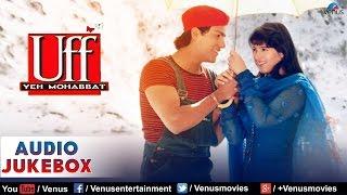 Uff Yeh Mohabbat Full Songs | Abhishek Kapoor, Twinkle Khanna | Audio Jukebox