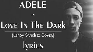 ADELE - Love In The Dark // (Leroy Sanchez Cover) lyrics