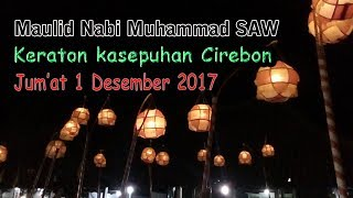 Maulid Nabi Muhammad SAW (Keraton Kasepuhan Cirebon) 1 Desember 2017