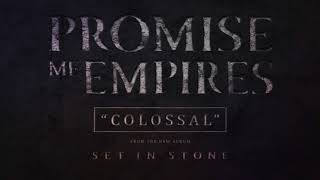 Promise Me Empires - Colossal