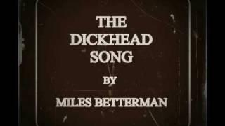 THE DICKHEAD SONG (Revenge Song) by Miles Betterman