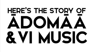 The Story of Adomaa & VI Music