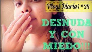 DESNUDA Y CON MIEDO!! VLOGS DIARIOS #28