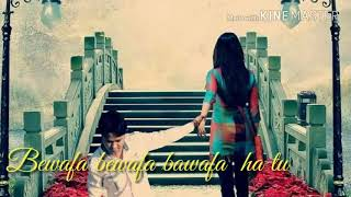 Bewafa bawafa  nakli ha tu.......sad love song