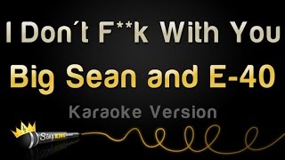 Big Sean and E-40 - I Don't F**k With You (Karaoke Version)