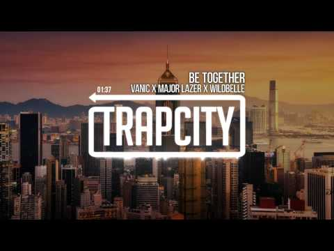 Major Lazer - Be Together (feat. Wild Belle) (Vanic Remix) Mp3