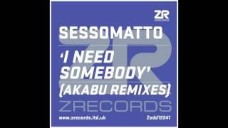 Sessomatto - I Need Somebody (Akabu Remix)