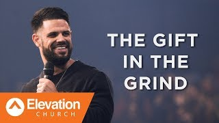 THE GIFT IN THE GRIND | Pastor Steven Furtick