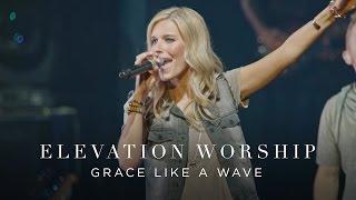 Elevation Worship - Grace Like A Wave (Live)