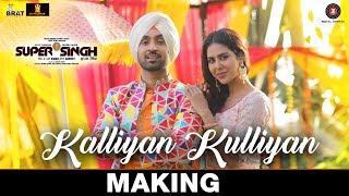 Kalliyan Kulliyan - Making | Super Singh | Diljit Dosanjh & Sonam Bajwa | Jatinder Shah