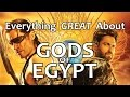 Everything GREAT About Gods of Egypt!