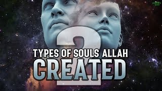 2 TYPES OF SOULS ALLAH CREATED