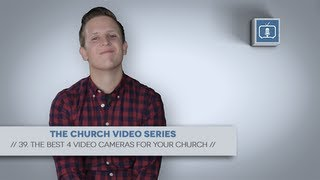Church Video Series - 39. The Best 4 Video Cameras for Your Church