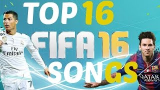 FIFA 16 Soundtrack - Top 16 Songs!