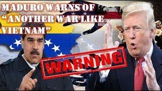 "Maduro warns of ""another war like Vietnam"" if the U.S. intervenes in Venezuela"