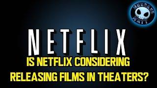 Is Netflix considering  releasing films in theaters?