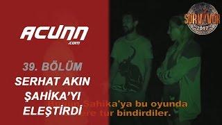 TV'de YOK - Serhat Akın'dan Şahika eleştirisi| 39. Bölüm | Survivor 2017