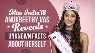 Miss India 2018 : Anukreethy Vas Reveals Unknown Facts About Herself | Pinkvilla | Fashion