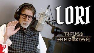 Lori: Amitabh Bachchan Sings Lullaby | Thugs Of Hindostan | Ajay-Atul | Amitabh Bhattacharya