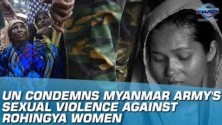 UN Condemns Myanmar Army's Sexual Violence Against Rohingya Women