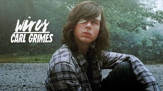 Carl Grimes || Wires