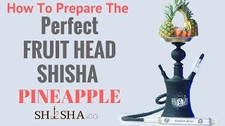 Exotic   How To Make a Fruit Head Hookah   Pineapple Fruit Shisha Bowl
