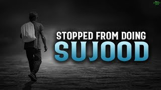 ALLAH WILL STOP THIS PERSON FROM DOING SUJOOD