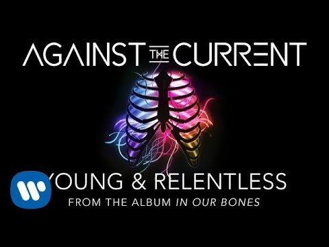 Against The Current Young & Relentless Official Lyric Video