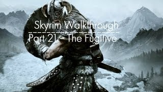 Skyrim Part 21 - The Fugitive