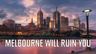 16 Reasons Why Melbourne Will Ruin You For Life