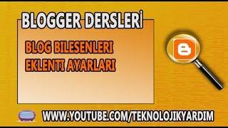 Blogger Dersleri: Blogger eklentileri. Bileşen ekleme ve kaldırma. Blogspot Gadget.