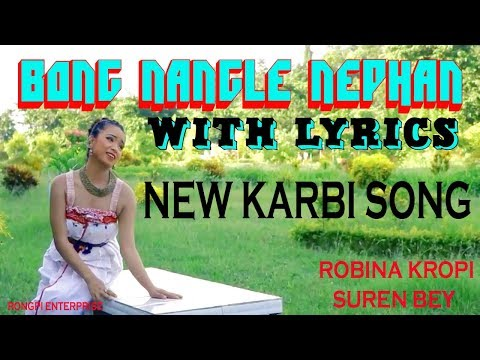 BONG NANGLE NEPHAN | WITH LYRICS | NEW KARBI VIDEO | ARCHAK | RONGPI ENTERPRISE | 2018
