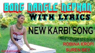 BONG NANGLE NEPHAN | WITH LYRICS | NEW KARBI VIDEO | ARCHAK | RONGPI ENTERPRISE | 2018