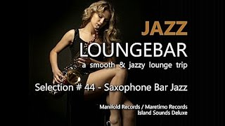 Jazz Loungebar - Selection #44 Saxophone Bar Jazz (5+ Hours) HD, 2017,  Smooth Jazz Saxophone Music