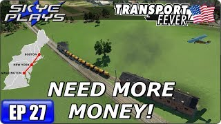 Transport Fever Let's Play / Gameplay BOS-WASH Ep 27 - NEED MORE MONEY!